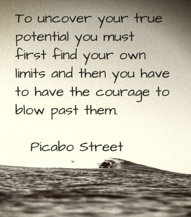 To uncover your true potential you must first find your own limits and then you have to have the courage to blow past them. ― picabo street
