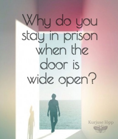 Why do you stay in prison when thedoor is wide open? kurjuse lõpp