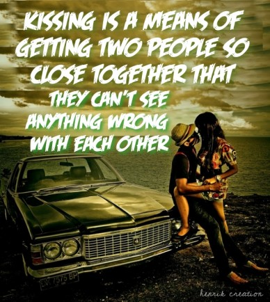 Kissing is a means of getting two people so close together that they can't see anything wrong with each other henrik creation