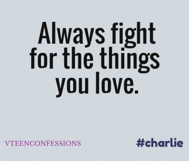 Always fight for the things you love. vteenconfessions #charlie