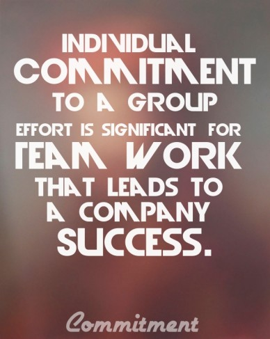 Individual commitment to a group effort is significant for team work that leads to a company success. commitment