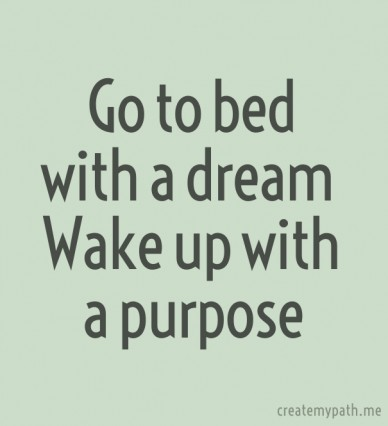 Go to bed with a dream wake up with a purpose createmypath.me