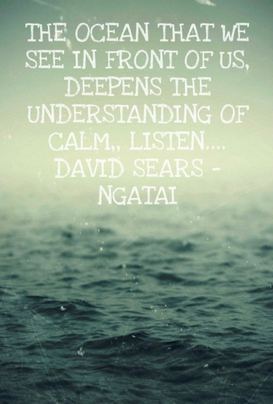 The ocean that we see in front of us, deepens the understanding of calm,, listen.... david sears - ngatai