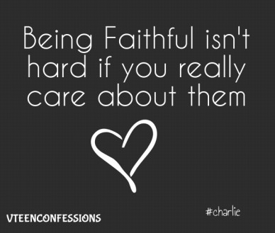 Being faithful isn't hard if you really care about them vteenconfessions #charlie