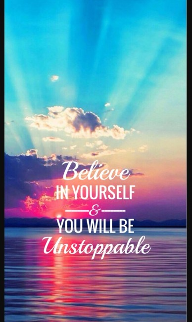 Believein yourself--------&--------you will beunstoppable