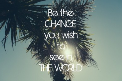 Be the changeyou wishtosee inthe world