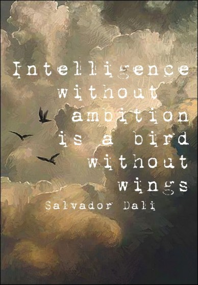 Intelligence without ambition is a bird without wings salvador dali