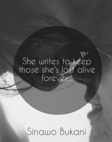 She writes to keep those she's lost alive forever... sinawo bukani