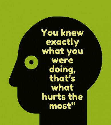 """You knew exactly what you were doing, that's what hurts the most"""""""