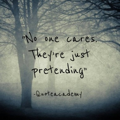 """""""no one cares. they're just pretending"""" -quoteacademy"""