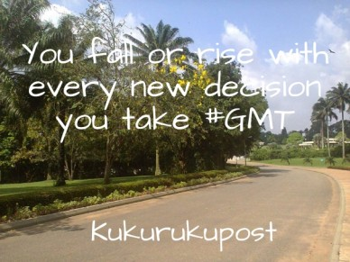 You fall or rise with every new decision you take #gmt kukurukupost
