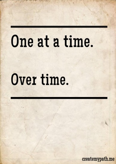 One at a time. over time. createmypath.me