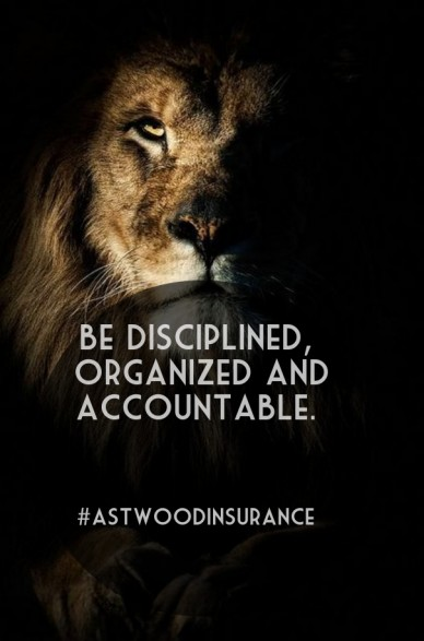 Be disciplined, organized and accountable. #astwoodinsurance