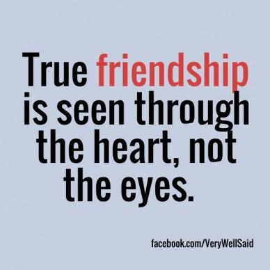 True friendship is seen through the heart, not the eyes. facebook.com/verywellsaid