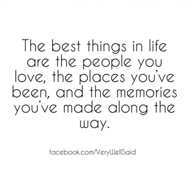 The best things in life are the people you love, the places you've been, and the memories you've made along the way. facebook.com/verywellsaid