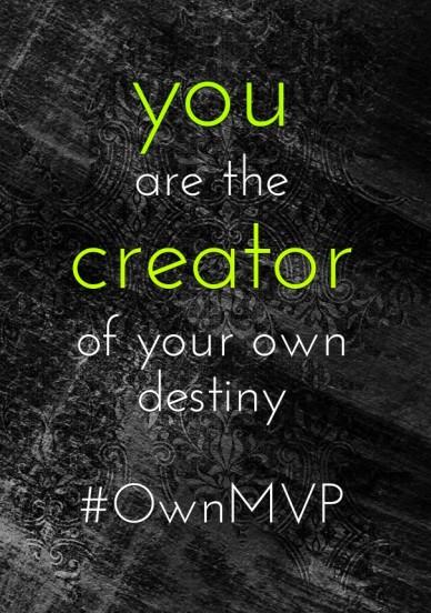 You are thecreatorof your owndestiny #ownmvp