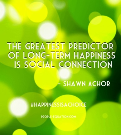 The greatest predictor of long-term happiness is social connection - shawn achor #happinessisachoice people-equation.com