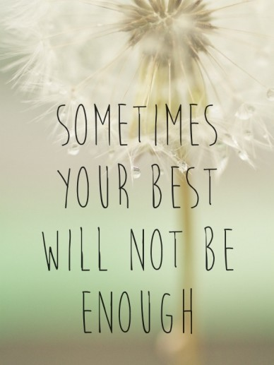 Sometimes your best will not be enough