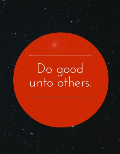 Do good unto others.