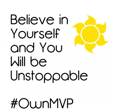 Believe in yourself and you will beunstoppable #ownmvp