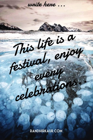 This life is a festival, enjoy every celebrations.. randhirkaur.com write here ...