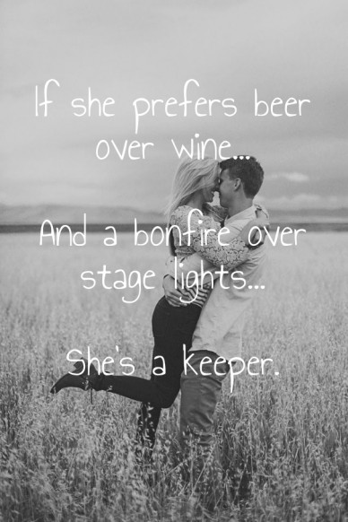 If she prefers beer over wine... and a bonfire over stage lights... she's a keeper.