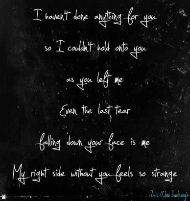 I haven't done anything for you so i couldn't hold onto you as you left meeven the last tear falling down your face is me -zelo B.A.P Easy