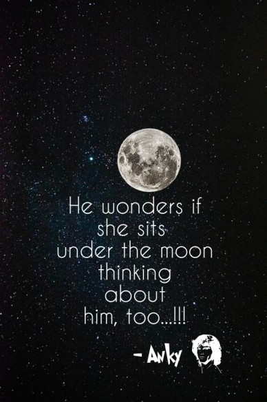 He wonders if she sits under the moon thinking about him, too...!!! - anky