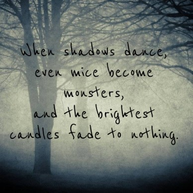 When shadows dance, even mice become monsters, and the brightest candles fade to nothing.