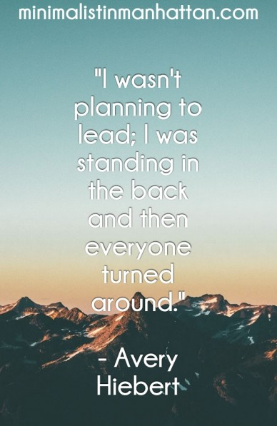 """i wasn't planning to lead; i was standing in the back and then everyone turned around."" - avery hiebert minimalistinmanhattan.com"