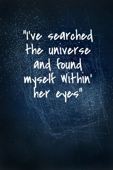 """""""i've searched the universe and found myself within' her eyes"""""""