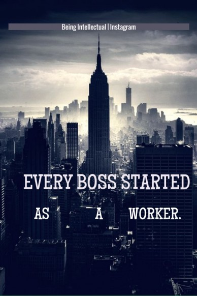 Every boss started as a worker. being intellectual | instagram