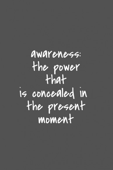 Awareness:the power thatis concealed in the present moment