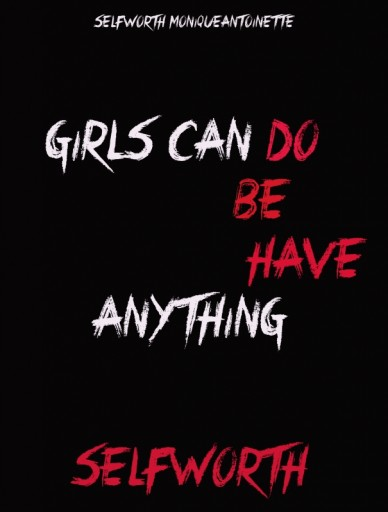 Girls can do be have anything selfworth selfworth moniqueantoinette