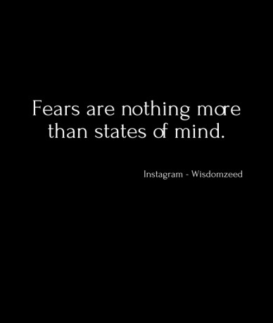 Fears are nothing more than states of mind. instagram - wisdomzeed