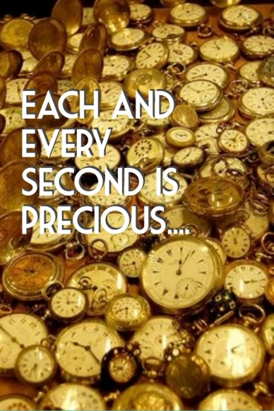 Each and every second is precious....