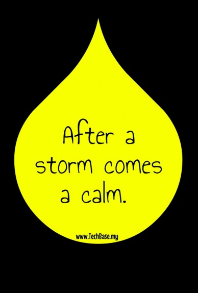 After a storm comes a calm. www.techbase.my