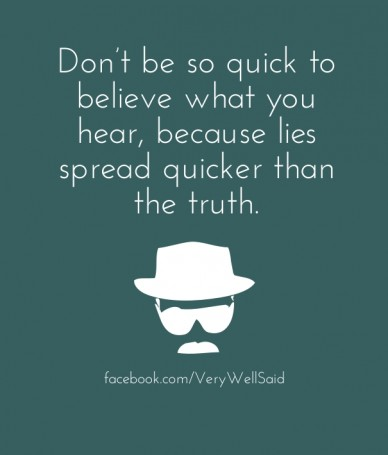 Don't be so quick to believe what you hear, because lies spread quicker than the truth. facebook.com/verywellsaid