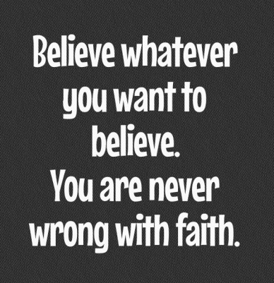 Believe whatever you want to believe. you are never wrong with faith.