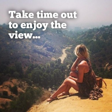 Take time out to enjoy the view...
