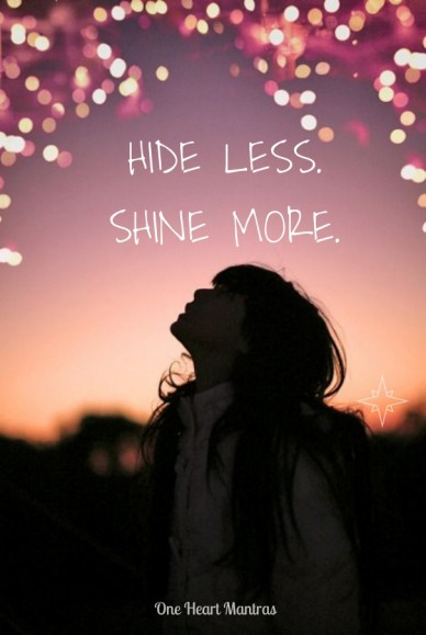 Hide less. shine more. one heart mantras