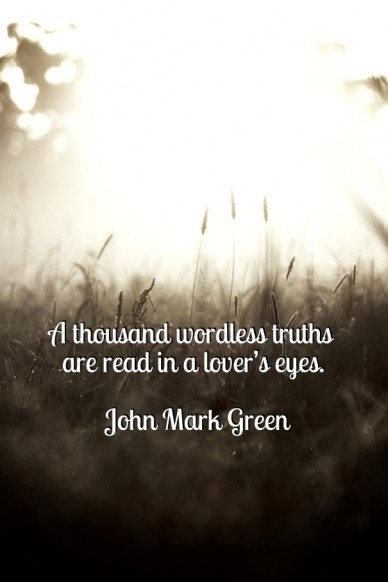 A thousand wordless truths are read in a lover's eyes. john mark green
