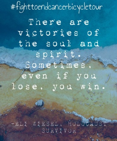 There are victories of the soul and spirit. sometimes, even if you lose, you win. -eli wiesel, holocaust survivor #fighttoendcancerbicycletour