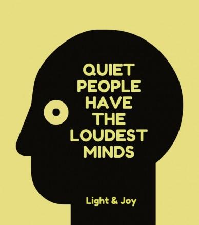 Quiet people have the loudest minds light & joy
