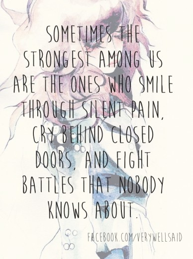 Sometimes the strongest among us are the ones who smile through silent pain, cry behind closed doors, and fight battles that nobody knows about. facebook.com/verywellsaid