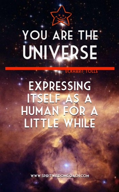 You are the universe expressing itself as a human for a little while www.spiritwisdomcoach.com eckhart tolle