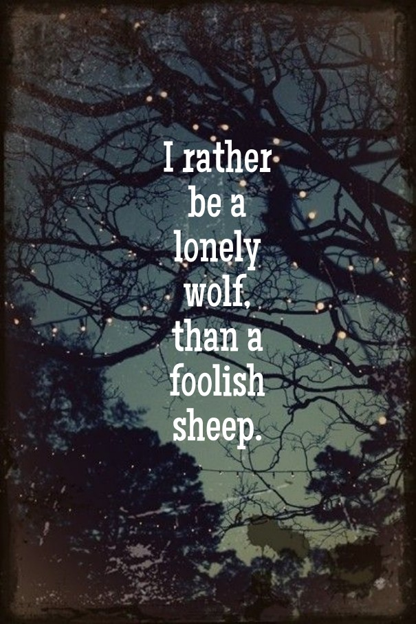 Brih Za I Rather Be A Lonely Wolf Than Foolish Sheep