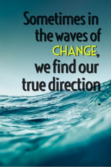 Sometimes in the waves of change, we find our true direction.