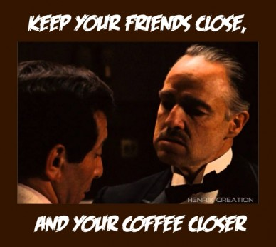 Keep your friends close, and your coffee closer henrik creation