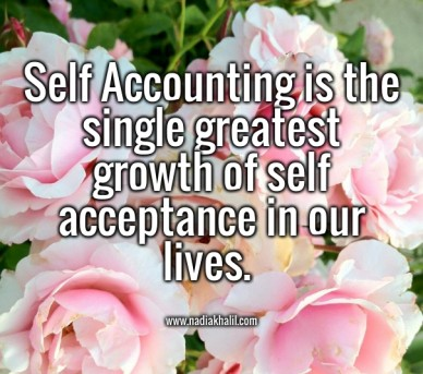 Self accounting is the single greatest growth of self acceptance in our lives. www.nadiakhalil.com
